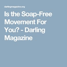 Is the Soap-Free Movement For You? - Darling Magazine