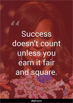 """""""Success doesn't count unless you earn it fair and square."""" #Quotes #MichelleObama"""