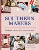 Southern Makers: Food Design Craft and Other Scenes from the Tactile Life