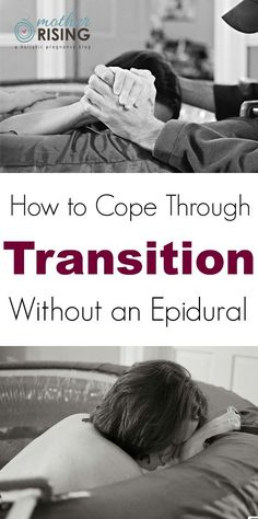 Wondering how to cope through transition without an epidural? Here's what you can expect during the transition phase of labor and how to cope like a boss.