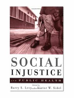 Social Injustice and Public Health/Barry Levy, Victor Sidel