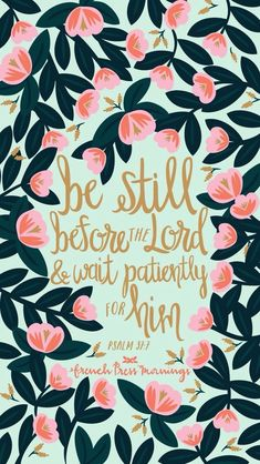 """""""BE still before the Lord & wait patiently for Him."""" -Psalm 37:7 #Jesus"""