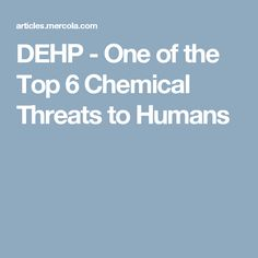 DEHP - One of the Top 6 Chemical Threats to Humans