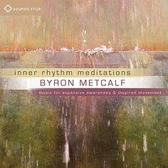 Byron Metcalf- Inner Rhythm Meditations: Music for Expansive Awareness