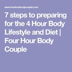 7 steps to preparing for the 4 Hour Body Lifestyle and Diet | Four Hour Body Couple