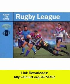 Rugby League (Know the Game) (9780713636765) John Adams , ISBN-10: 0713636769  , ISBN-13: 978-0713636765 ,  , tutorials , pdf , ebook , torrent , downloads , rapidshare , filesonic , hotfile , megaupload , fileserve