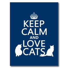 Keep Calm and Love Cats.....yup:)