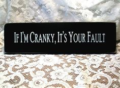 If I'm Cranky It's Your Fault Funny Wood Sign by CountryWorkshop, $13.00