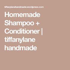 Homemade Shampoo + Conditioner | tiffanylane handmade