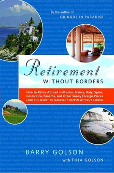 Retirement without Borders: How to Retire Abroad in Mexico, France, Italy, Spain, Costa Rica, Panama, and Other S...