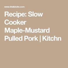 Recipe: Slow Cooker Maple-Mustard Pulled Pork | Kitchn
