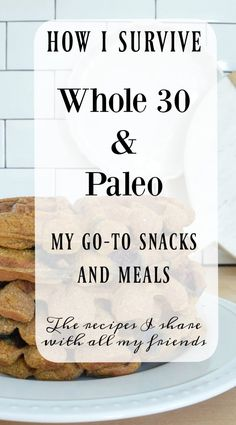 How I survive eating Whole 30 and Paleo favorite snacks and meals