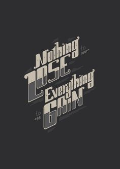 NOTHING TO LOSE EVERYTHING TO GAIN on Behance