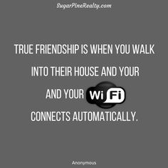 True friendship is when you walk into their house and your WIFI connects automatically. Unknown #Quote