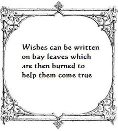 Wishes can be written on bay leaves which are then burned to help them come true.