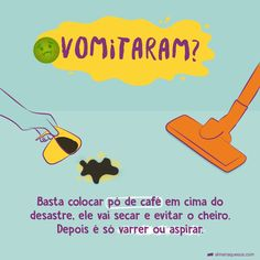 Basta colocar pó de café em cima do desastre, ele vai secar e evitar o cheiro. Weekly House Cleaning, Instagram Blog, Useful Life Hacks, Home Hacks, Survival Tips, Keep It Cleaner, Organization Hacks, Clean House, Housekeeping