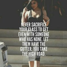 Always on the high road here. Classy Quotes, Babe Quotes, Bitch Quotes, Badass Quotes, Queen Quotes, Attitude Quotes, Girl Quotes, Woman Quotes, Wisdom Quotes