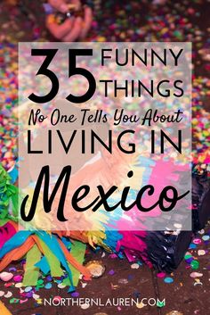 An amusing look at all the things no one tells you about living in Mexico, beyond the cost of living, price of renting and the fact that the food is spicy.