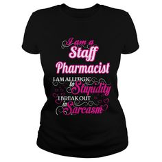 Staff Pharmacist I Am Allergic To Stupidity I Break Out In Sarcasm T-Shirts, Hoodies. BUY IT NOW ==► https://www.sunfrog.com/Names/Staff-Pharmacist--Sweet-Heart-Black-Ladies.html?id=41382