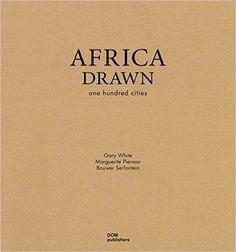 Africa drawn : one hundred cities / Gary White, Marguerite Pienaar, Bouwer Serfontein.-- Berlin : DOM, 2015.