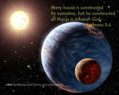 Every house is constructed by someone,but he who constructed all things is Jehovah God. Hebrews 3:4