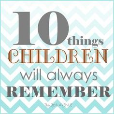 10 Things Children Will Always Remember and that we should never forget... loved reading this post :)