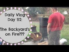 Daily Vlog Day 112: The Backyard's On Fire?
