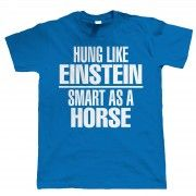Hung Like Einstein, Smart as a Horse, Funny TShirt by Vectorbomb. Great Gift for Fathers Day, Birthday or Christmas.