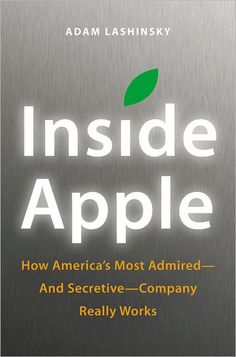 Inside Apple: How America's Most Admired--and Secretive--Company Really Works. Based on numerous interviews, the book offers exclusive new information about how Apple innovates, deals with its suppliers and is handling the transition into the Post Jobs Era.   byAdam Lashinsky