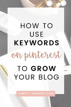You know Pinterest is important for growing traffic for your blog. But is your Pinterest account optimized for SEO and using keywords? Click here to learn how to do keyword research and learn how to use keywords in your Pinterest marketing strategy! #pinteresttips #bloggingtips #pinterestmarketing #simplyamanda | simply-amanda.com