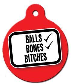 Balls, Bones, Bitches Funny Dog ID Tag