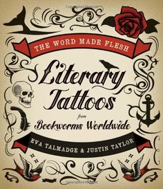The Word Made Flesh: Literary Tattoos from Bookworms Worldwide by Eva Talmadge http://www.amazon.com/dp/0061997404/ref=cm_sw_r_pi_dp_.BhTtb1J5VB2CGGN