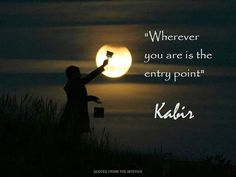 """""""Wherever you are is the entry point. Kabir Quotes, Saints Of India, Teaching Theatre, A Course In Miracles, The Heart Of Man, Special Quotes, Old Quotes, Spiritual Quotes, Sufi Quotes"""