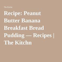Recipe: Peanut Butter Banana Breakfast Bread Pudding — Recipes | The Kitchn