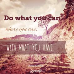 Do what you can, where you are, with what you have #motivationalquote #QuoteOfTheDay