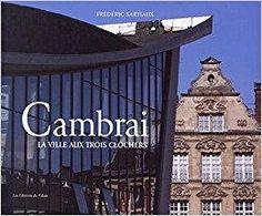 Télécharger Cambrai : La ville aux trois clochers Gratuit