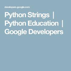Python Strings   Python Education         Google Developers