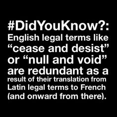 """#DidYouKnow?: #English legal terms like """"#CeaseAndDesist"""" or """"NullAndVoid"""" are #redundant as a result of their translation from Latin #legalterms to French (and onward from there)."""