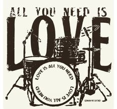 All You Need Is Love ....
