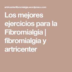 Los mejores ejercicios para la Fibromialgia | fibromialgia y artricenter