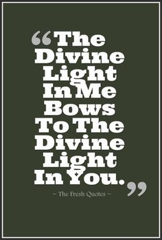 The Divine Light In Me Bows To The Divine Light In You.