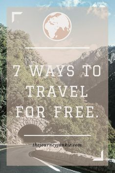 For the wanderlust people of the world! 7 ways to travel for free!