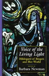 Voice of the Living Light: Hildegard of Bingen and Her World ~ Barbara Newman ~ University of California Press ~ 2008