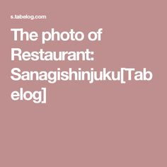 The photo of Restaurant: Sanagishinjuku[Tabelog]