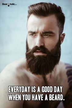 Everyday Is A Good Day When You Have A Beard From Beardoholic.com
