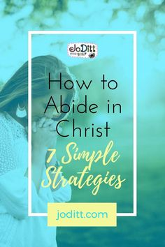 Learn 7 simple strategies to help you abide in Christ. Using these strategies has made a huge difference in my life. I went from wallowing in self-pity to being filled with joy; from being paralyzed by fear to rising up with boldness; from drowning in defeat to walking in victory. I went from just having a little knowledge about God's Word to experiencing its power working in me.  #christianwomen #faith #creativity #Biblestudy