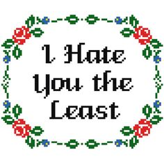Pattern: Cross Stitch I Hate You the Least by StitchBitchDarling