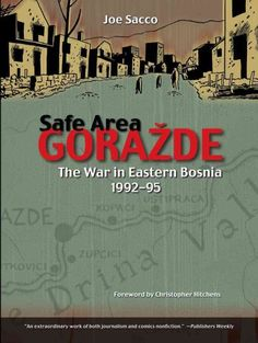 Safe Area Goražde: The War in Eastern Bosnia 1992-1995 by  Joe Sacco. Outstanding, one of the best graphic novels ever!