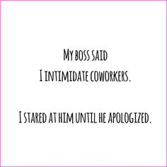 lifesyle blog - ipinkypromise.be  |  funny & sarcastic quote. My boss said I intimidate coworkers. I stared at him until he apoligized