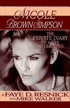 Nicole Brown Simpson: the Private Diary of a Life Interrupted by Faye D. Resnick